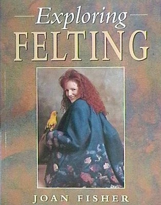 Exploring Felting, a well presented text on this popular craft $16.50